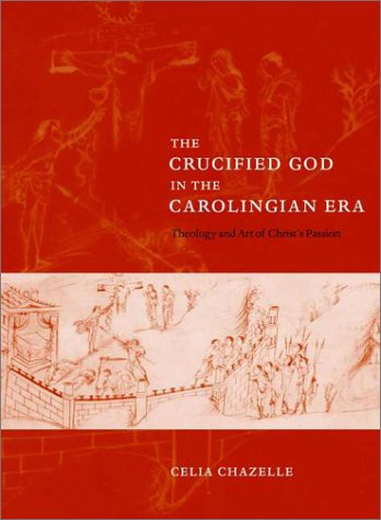 9780521801034: The Crucified God in the Carolingian Era: Theology and Art of Christ's Passion