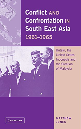 9780521801119: Conflict and Confrontation in South East Asia, 1961-1965: Britain, the United States, Indonesia and the Creation of Malaysia