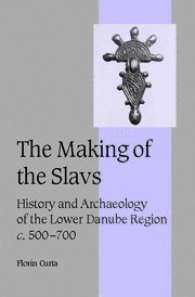 9780521802024: The Making of the Slavs: History and Archaeology of the Lower Danube Region, c.500-700 (Cambridge Studies in Medieval Life and Thought: Fourth Series)