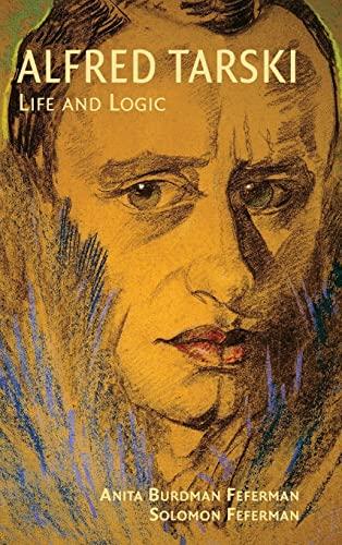 Alfred Tarski: Life and Logic: Feferman, Anita Burdman;