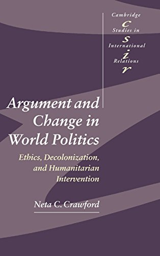 9780521802444: Argument and Change in World Politics: Ethics, Decolonization, and Humanitarian Intervention (Cambridge Studies in International Relations)