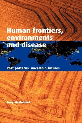 9780521803113: Human Frontiers, Environments and Disease: Past Patterns, Uncertain Futures