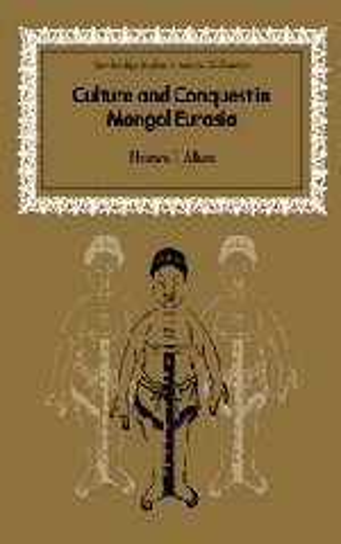 9780521803359: Culture and Conquest in Mongol Eurasia (Cambridge Studies in Islamic Civilization)