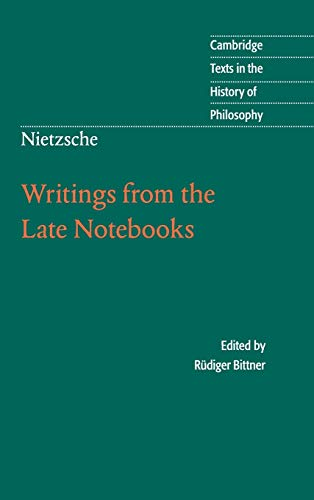 Writings from the Late Notebooks [Cambridge Texts in the History of Philosophy]: Nietzsche, ...