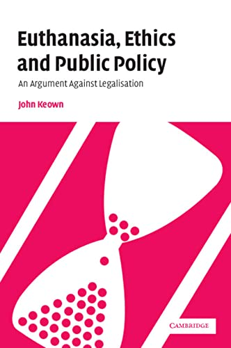 9780521804165: Euthanasia, Ethics and Public Policy: An Argument Against Legalisation