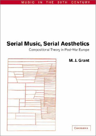 9780521804585: Serial Music, Serial Aesthetics: Compositional Theory in Post-War Europe (Music in the Twentieth Century)