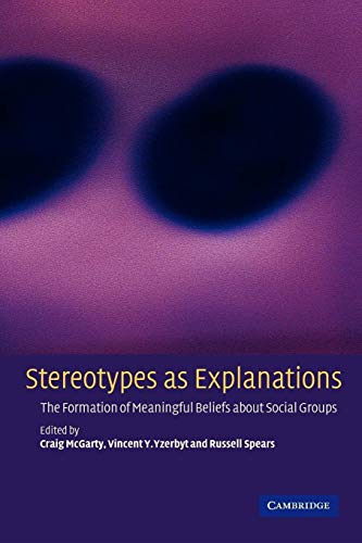 9780521804820: Stereotypes as Explanations: The Formation of Meaningful Beliefs about Social Groups