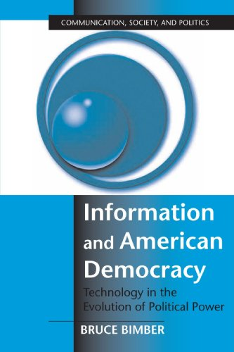 9780521804929: Information and American Democracy: Technology in the Evolution of Political Power (Communication, Society and Politics)
