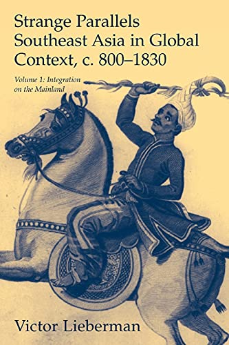 9780521804967: Strange Parallels: Southeast Asia in Global Context, c.800-1830: Integration on the Mainland v. 1 (Studies in Comparative World History)