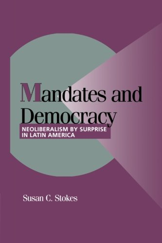 9780521805117: Mandates and Democracy: Neoliberalism by Surprise in Latin America (Cambridge Studies in Comparative Politics)