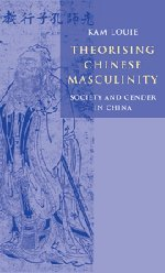 9780521806213: Theorising Chinese Masculinity: Society and Gender in China