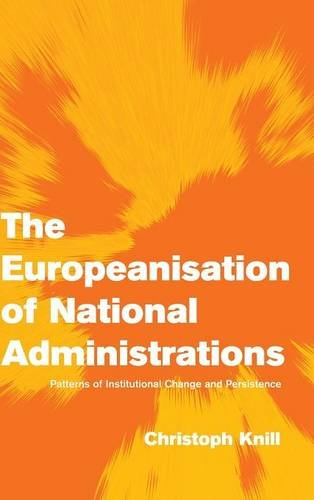 The Europeanisation of National Administrations Patterns of Institutional Change and Persistence