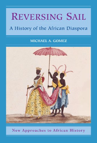 9780521806626: Reversing Sail: A History of the African Diaspora (New Approaches to African History)