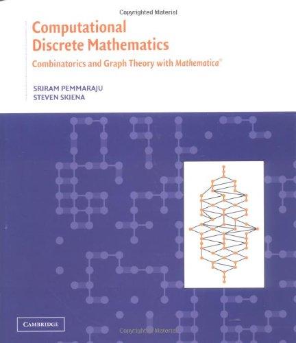 Computational Discrete Mathematics: Combinatorics and Graph Theory: Sriram Pemmaraju