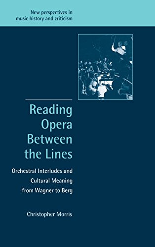 9780521807388: Reading Opera between the Lines: Orchestral Interludes and Cultural Meaning from Wagner to Berg (New Perspectives in Music History and Criticism)