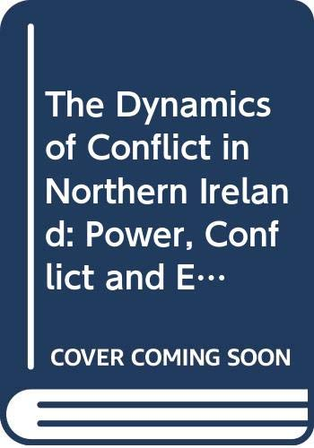 9780521807425: The Dynamics of Conflict in Northern Ireland: Power, Conflict and Emancipation