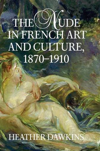 9780521807555: The Nude in French Art and Culture, 1870-1910