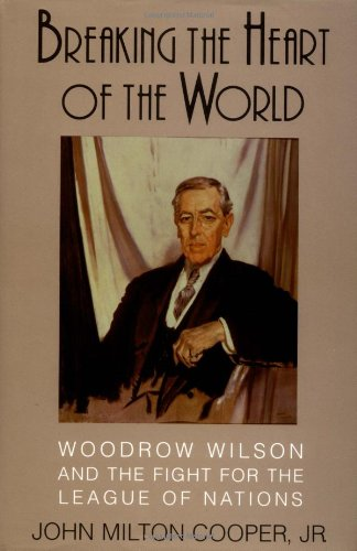 9780521807869: Breaking the Heart of the World: Woodrow Wilson and the Fight for the League of Nations