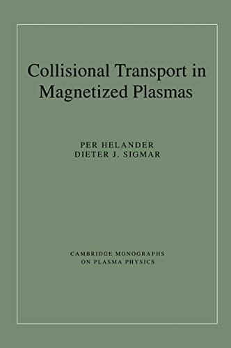 Collisional Transport in Magnetized Plasmas (Cambridge Monographs on Plasma Physics): Per Helander