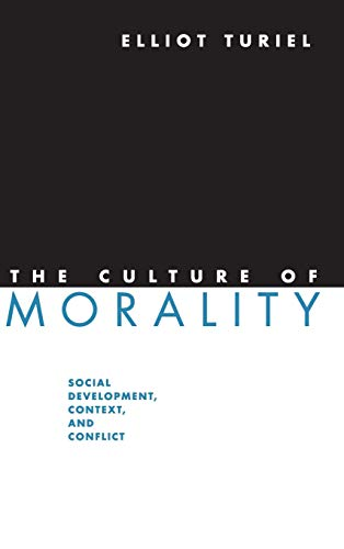 9780521808330: The Culture of Morality: Social Development, Context, and Conflict