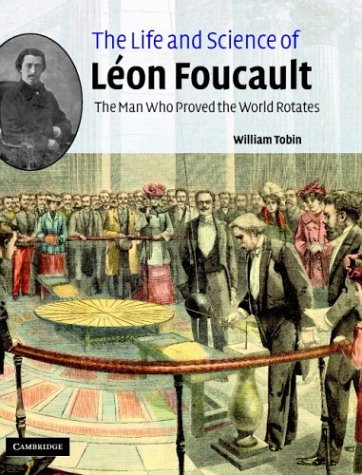 9780521808552: The Life and Science of Léon Foucault: The Man who Proved the Earth Rotates