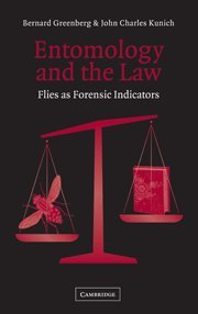 Entomology and the Law: Flies as Forensic: Greenberg, Bernard/ Kunich,