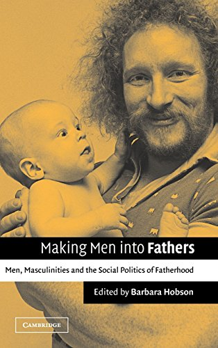9780521809276: Making Men into Fathers: Men, Masculinities and the Social Politics of Fatherhood