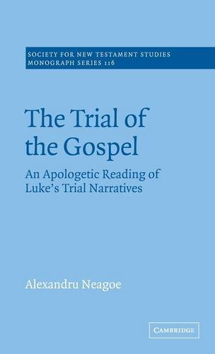 9780521809481: The Trial of the Gospel: An Apologetic Reading of Luke's Trial Narratives (Society for New Testament Studies Monograph Series)