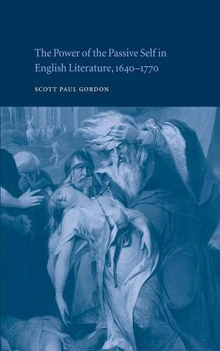9780521810050: The Power of the Passive Self in English Literature, 1640-1770