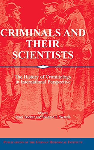 Criminals and Their Scientists: The History of Criminology in International Perspective: Becker, ...