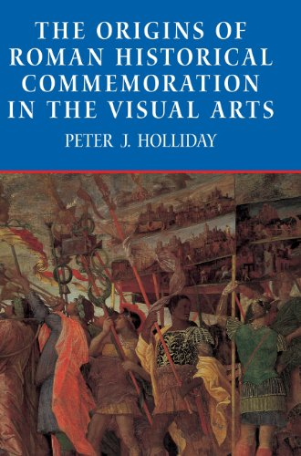 The Origins of Roman Historical Commemoration in the Visual Arts: Peter J. Holliday