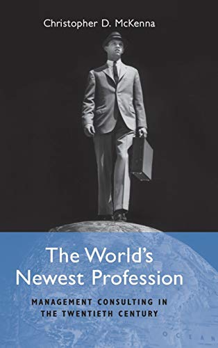 9780521810395: The World's Newest Profession: Management Consulting in the Twentieth Century