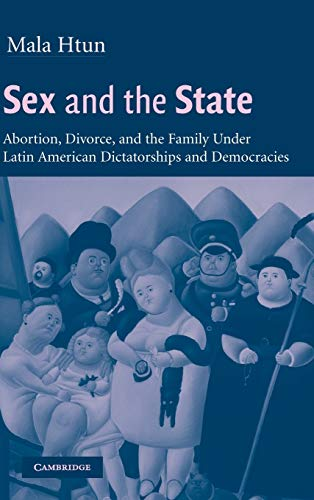 9780521810494: Sex and the State: Abortion, Divorce, and the Family under Latin American Dictatorships and Democracies
