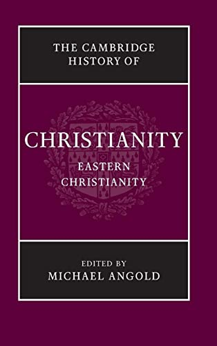 The Cambridge History of Christianity: Volume 5: Eastern Christianity: Angold, Michael (Editor)