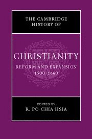 9780521811620: The Cambridge History of Christianity: Volume 6, Reform and Expansion 1500-1660