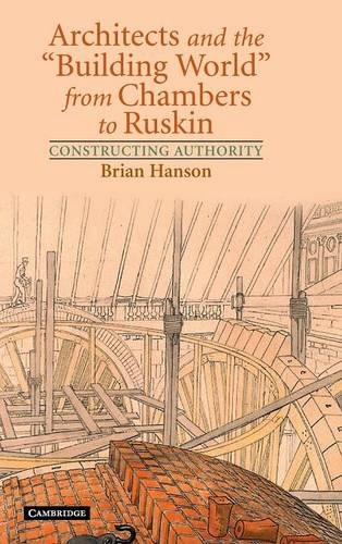 9780521811866: Architects and the 'Building World' from Chambers to Ruskin: Constructing Authority
