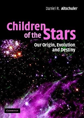 9780521812122: Children of the Stars: Our Origin, Evolution and Destiny