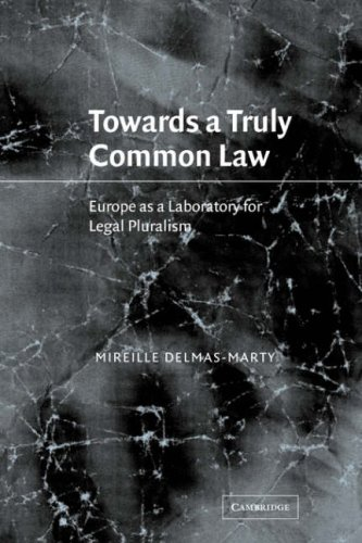 Towards a Truly Common Law: Europe as a Laboratory for Legal Pluralism: Mireille Delmas-Marty