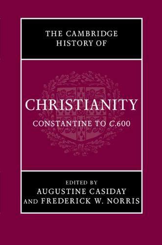 Cambridge History of Christianity: Volume 2, Constantine to c.600