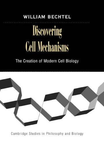 9780521812474: Discovering Cell Mechanisms: The Creation of Modern Cell Biology (Cambridge Studies in Philosophy and Biology)
