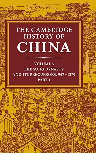 9780521812481: The Cambridge History of China, Volume 5: The Sung Dynasty and Its Precursors, 907-1279: Sung Dynasty and Its Precursors, 907 - 1279 v. 5