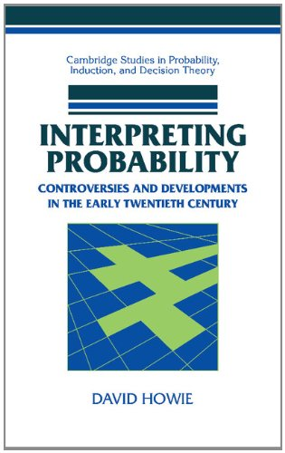 Interpreting Probability: Controversies and Developments in the Early Twentieth Century: Howie, ...