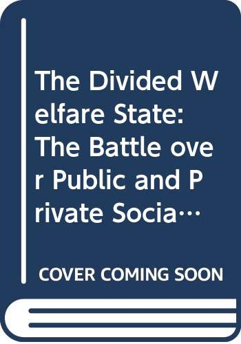 9780521812887: The Divided Welfare State: The Battle over Public and Private Social Benefits in the United States
