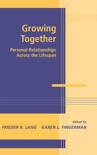 9780521813105: Growing Together Hardback: Personal Relationships Across the Life Span (Advances in Personal Relationships)