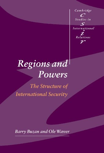 Regions and Powers: The Structure of International Security (Cambridge Studies in International ...