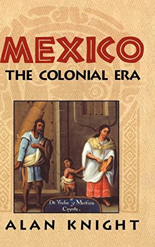 Mexico: Volume 2, the Colonial Era: Alan Knight