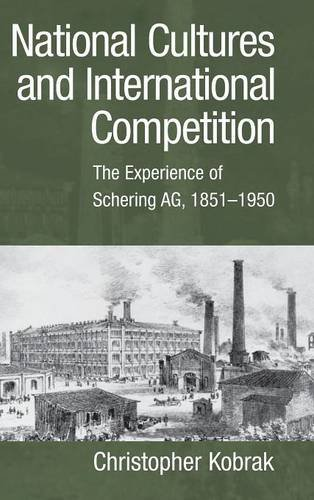 9780521814812: National Cultures and International Competition: The Experience of Schering AG, 1851-1950 (Cambridge Studies in the Emergence of Global Enterprise)