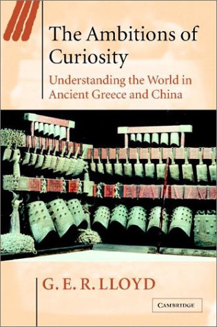 9780521815420: The Ambitions of Curiosity: Understanding the World in Ancient Greece and China