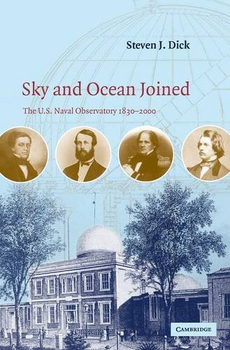 Sky and Ocean Joined, the U.S. Naval Observatory 1830-2000.: DICK, Steven J.