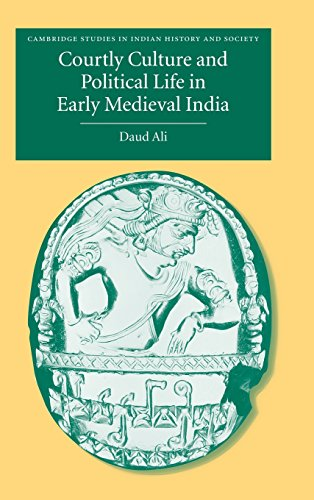 9780521816274: Courtly Culture and Political Life in Early Medieval India (Cambridge Studies in Indian History and Society)